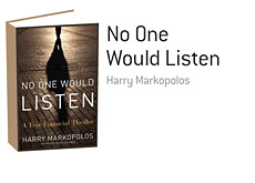 -- Book Reviewed - No One Would Listen: A True Financial Thriller -  Harry Markopolos --