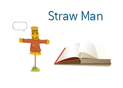 The meaning of the term straw man argument.  What is it and what are the examples of it?  Illustration is provided.