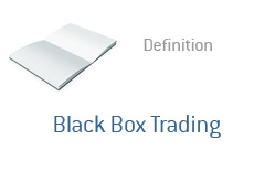 -- Term definition - Black Box Trading --