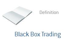 -- Term definition - Black Box Trading --