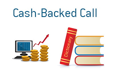 Definition and meaning of the financial term Cash-Backed Call - Stock trading