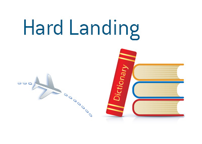 Definition and meaning of the term Hard Landing when it comes to the economy - Financial Dictionary