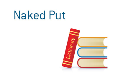 Definition of Naked Put - Financial dictionary with the focus on the stock market
