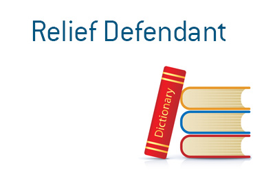 Definition, meaning and example of a Relief Defendant. Stock market and finance dictionary by DaveManuel.com
