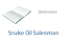 -- Term definition - What is - Snake Oil Salesman --