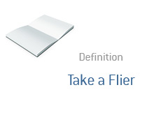 -- Take a Flier definition --