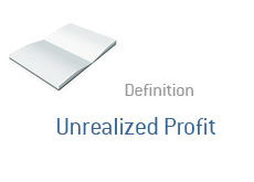 -- Finance term definition - Unrealized Profit --