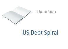 -- US Debt Spiral Definition - Finance --