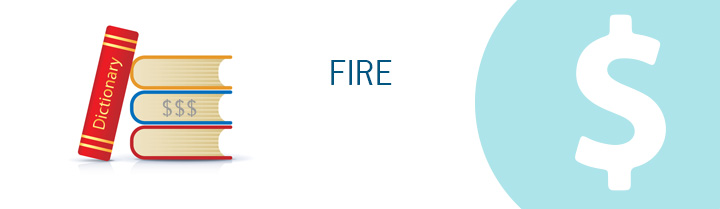 Meaning of the term FIRE when it comes to personal finance.  Dave Manuel dictionary.