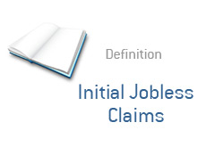 -- financial term definition - initial jobless claims --