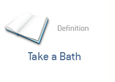 financial term definition - take a bath