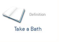 financial term definition - take a bath