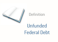 finance term definition  unfunded federal debt