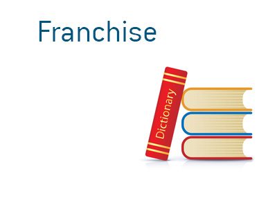 What is the meaning of the word Franchise in the financial world - Business dictionary entry