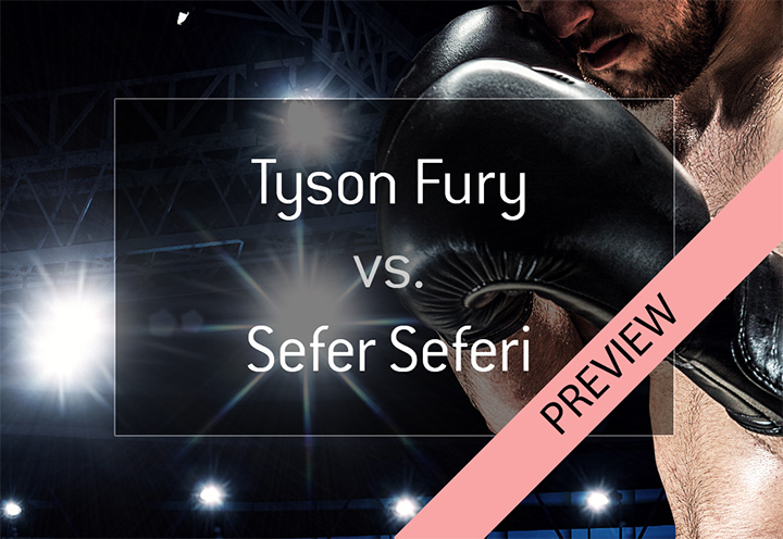 Boxing match preview - Tyson Fury vs. Sefer Seferi - June 2018 - Bet on it! - Who is the favourite to win according to the odds?