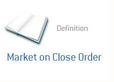term definition - financial dictionary - market on close order