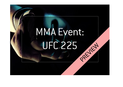 Mixed Martial Arts event preview: UFC 225.  Bet on it!