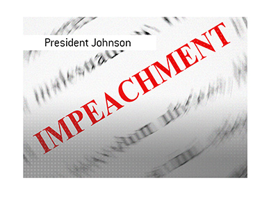 A look back in history.  The impeachment of president Andrew Johnson.