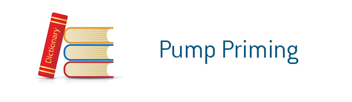 The meaning of the term Pump Priming when it comes to economy and finances.